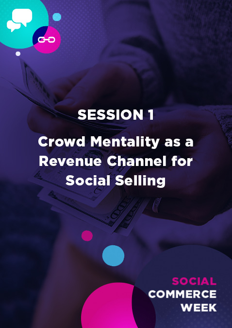 Social Commerce Week: Crowd Mentality as a Revenue Channel for Social Selling