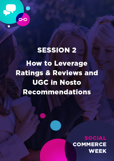 Social Commerce Week: How to Leverage Ratings & Reviews and UGC in Nosto Recommendations